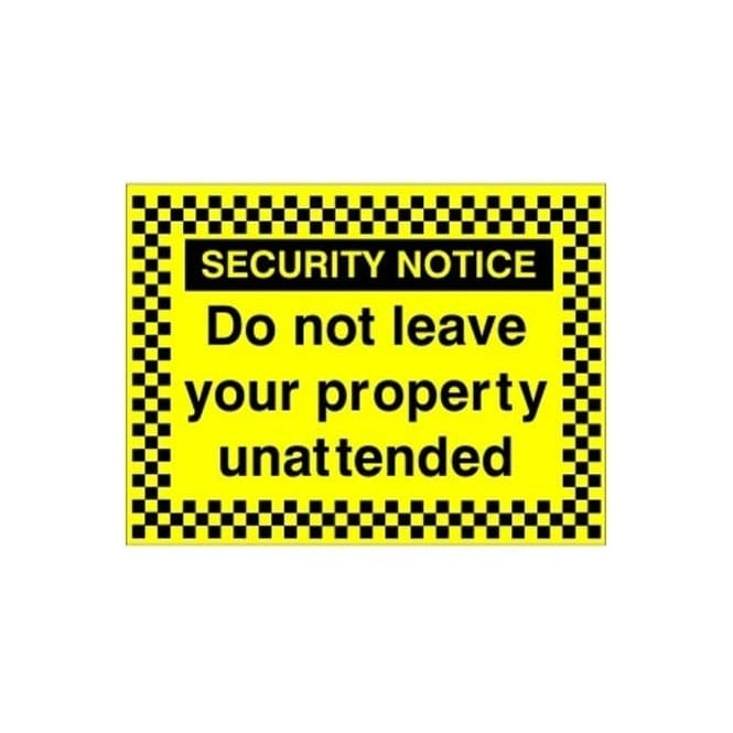 Security Notice - Do not leave your property unattended sign