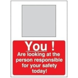You! Are looking at the person responsible for your safety today sign